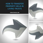 How to Transfer Property Held in Living Trusts
