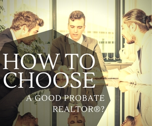 5 Things to Consider When Choosing a Probate Realtor®